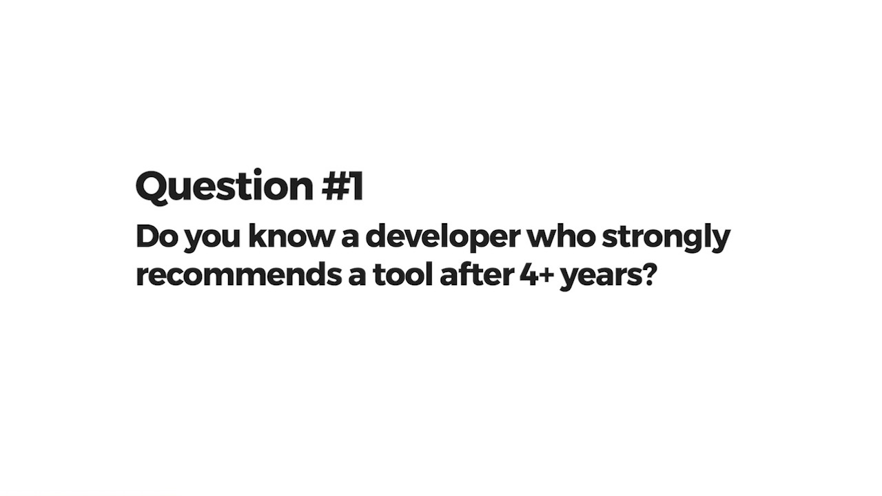 Do you know a developer who strongly recommends a tool after 4+ years?