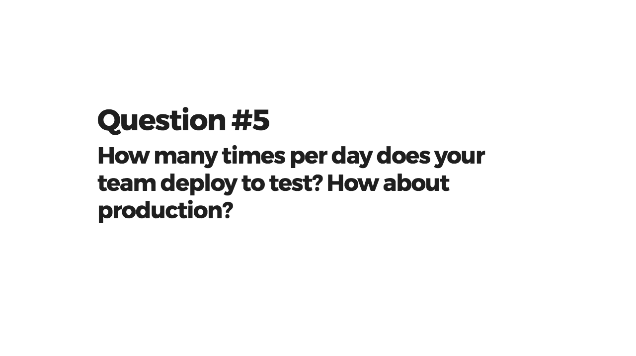 How many times per day does your team deploy to test? How about production?