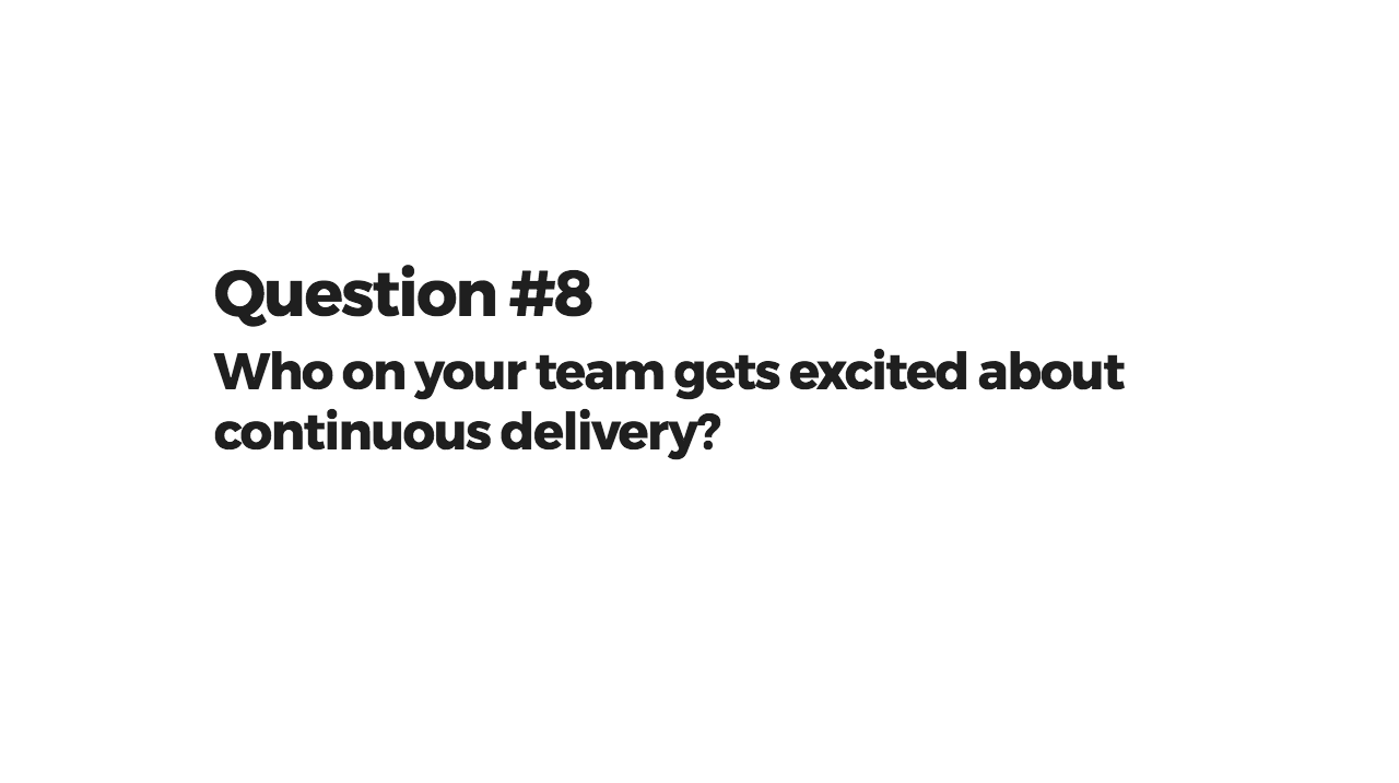 Who on your team gets excited about continuous delivery?