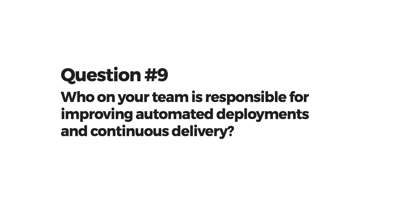 Who on your team is responsible for improving automated deployments and continuous delivery?