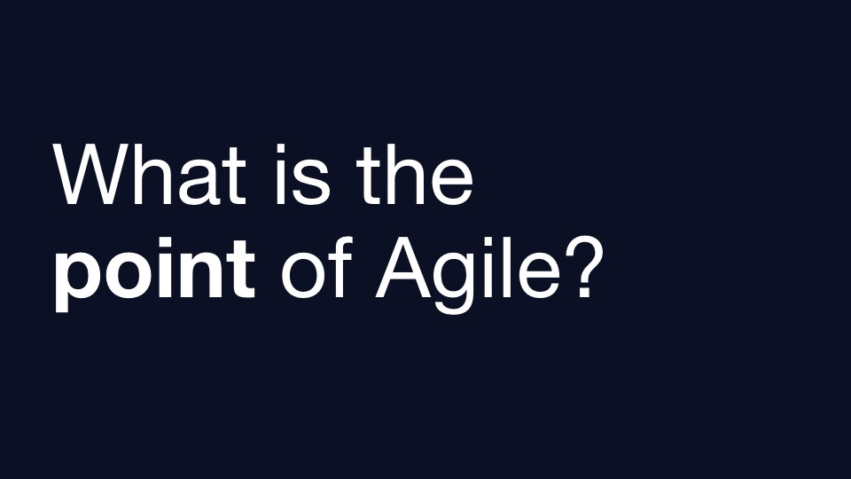 What's the point of Agile?