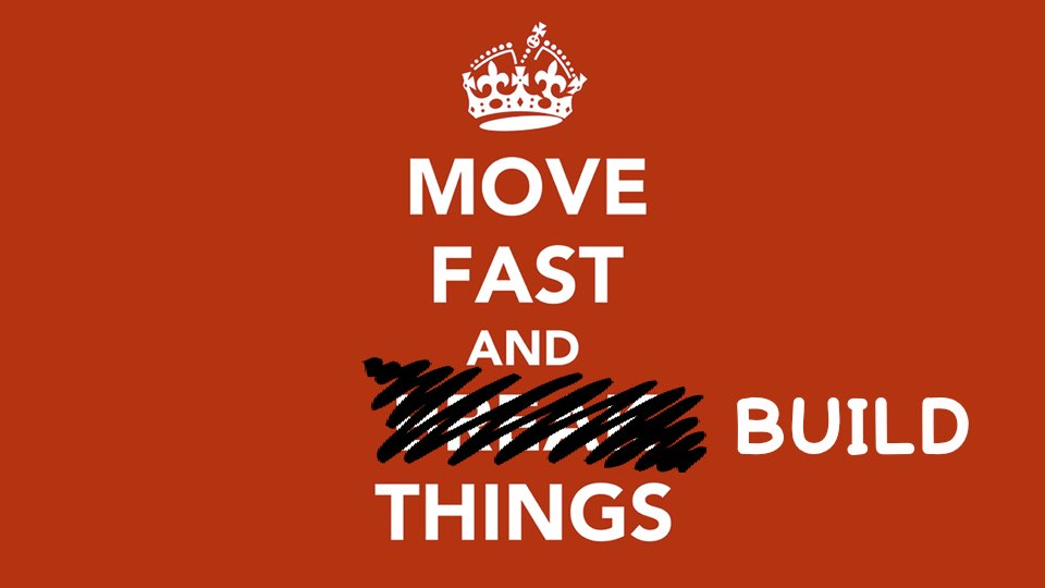 Move fast and BUILD things.