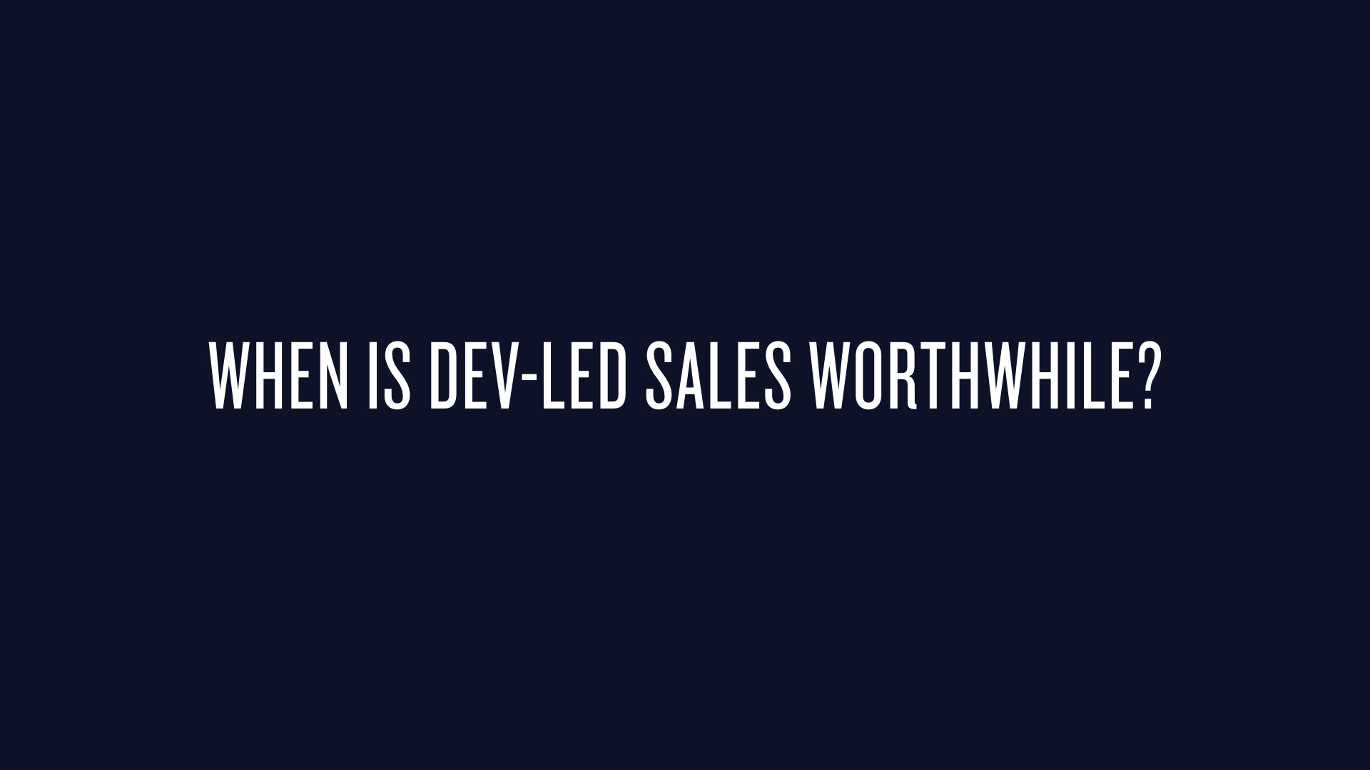 When is dev-led sales worthwhile?